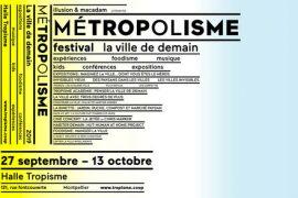 MÉTROPOLISME Le festival de la ville de demain vue par les artistes et ceux qui la construisent 2